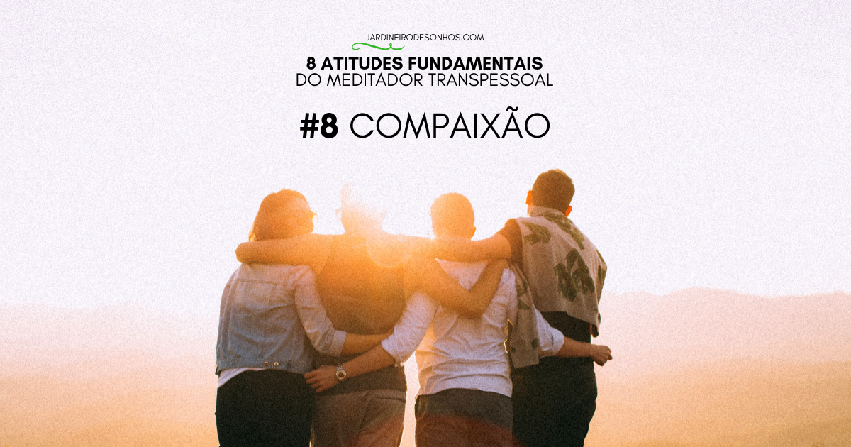 8 Atitudes Fundamentais do Meditador Transpessoal(8)