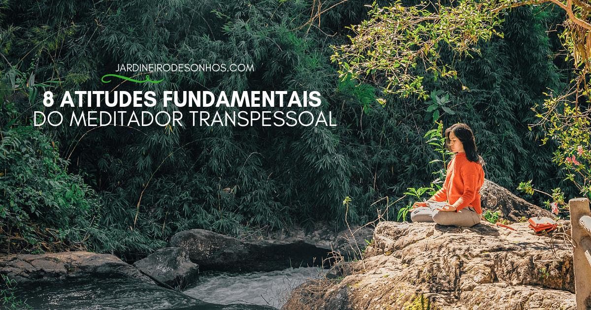8 Atitudes Fundamentais do Meditador Transpessoal