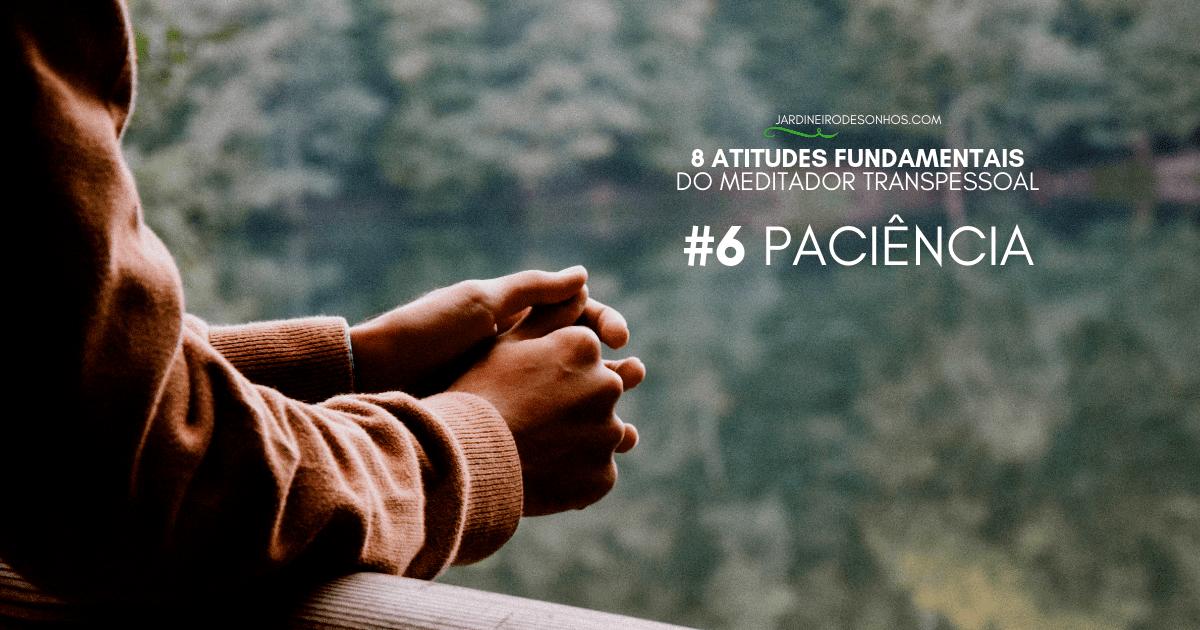 8 Atitudes Fundamentais do Meditador Transpessoal(6)